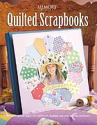Quilted scrapbooks : making scrapbook pages with patchwork, apppliqué, and other quilitng techniques.