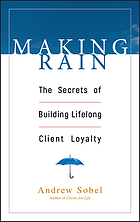 Making rain : the secrets of building lifelong client loyalty