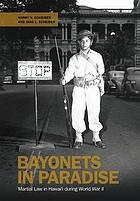 Bayonets in paradise : martial law in Hawaiʻi during World War II