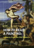 How to read a painting : lessons from the old masters