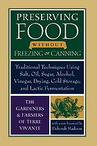 Preserving food without freezing or canning : traditional techniques using salt, oil, sugar, alcohol, vinegar, drying, cold storage, and lactic fermentation