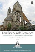 Landscapes of clearance : archaeological and anthropological perspectives