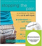 Stopping the pain : a workbook for teens who cut & self-injure