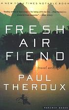 Fresh air fiend : travel writings, 1985-2000