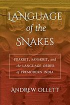 Language of the snakes : Prakrit, Sanskrit, and the language order of premodern India