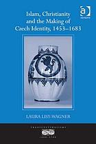 Islam, Christianity and the making of Czech identity, 1453-1683