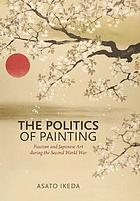 The politics of painting : fascism and Japanese art during the Second World War
