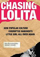 Chasing Lolita : how popular culture corrupted Nabokov's little girl all over again