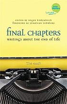 Final chapters : writings about the end of life