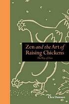 Zen and the art of raising chickens : the way of hen