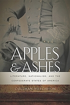 Apples and ashes : literature, nationalism, and the Confederate States of America