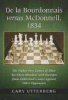 De la Bourdonnais versus McDonnell, 1834 : the eighty-five games of their six chess matches, with excerpts from additional games against other opponents
