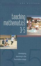 Teaching mathematics 3-5 : developing learning in the foundation stage