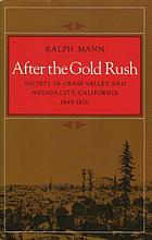 After the Gold Rush : society in Grass Valley and Nevada City, California, 1849-1870