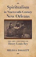 Spiritualism in nineteenth-century New Orleans : the life and times of Henry Louis Rey