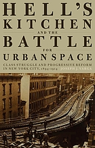 Hell's Kitchen and the battle for urban space : class struggle and progressive reform in New York City 1894-1914
