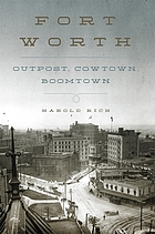 Fort Worth : outpost, cowtown, boomtown
