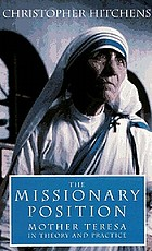 The missionary position : Mother Teresa in theory and practice