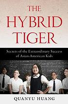 The hybrid tiger : secrets of the extraordinary success of Asian-American kids