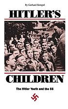 Hitler's children : the Hitler Youth and the SS