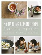 My darling lemon thyme : recipes from my real food kitchen