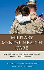 Military mental health care : a guide for service members, veterans, families, and community