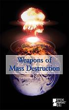 Weapons of mass destruction : opposing viewpoints