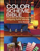 The color scheme bible : inspirational palettes for designing home interiors
