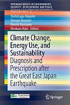 Climate Change, Energy Use, and Sustainability : Diagnosis and Prescription after the Great East Japan Earthquake.