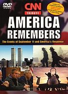 America remembers : the events of September 11 and America's response : CNN tribute
