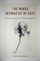 The minor intimacies of race : Asian publics in North America