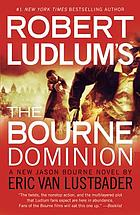 Robert Ludlum's The Bourne dominion : a new Jason Bourne novel
