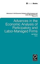 Advances in the economic analysis of participatory and labor-managed firms. Volume 12