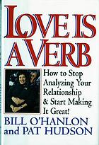 Love is a verb : how to stop analyzing your relationship and start making it great!