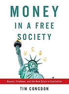Money in a free society : Keynes, Friedman, and the new crisis in capitalism