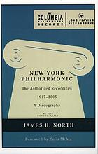 New York Philharmonic : the authorized recordings, 1917-2005 : a discography