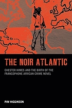 The noir Atlantic : Chester Himes and the birth of the francophone African crime novel