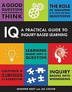 IQ : a practical guide to inquiry-based learning