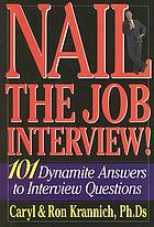 Nail the job interview! : 101 dynamite answers to interview questions
