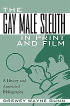 The gay male sleuth in print and film : a history and annotated bibliography