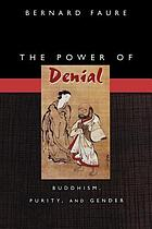 The power of denial : Buddhism, purity, and gender