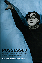 Possessed : hypnotic crimes, corporate fiction, and the invention of cinema