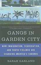 Gangs in garden city : how immigration, segregation, and youth violence are changing america's suburbs.