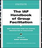 The IAF handbook of group facilitation : best practices from the leading organization in facilitation