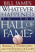 Whatever happened to the Hall of Fame? : baseball, Cooperstown, and the politics of glory