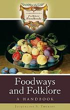 Foodways and Folklore: A Handbook cover image