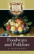 Foodways and folklore : a handbook by  Jacqueline S Thursby