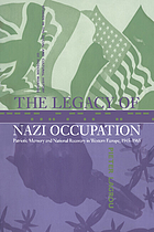 The legacy of Nazi occupation : patriotic memory and national recovery in Western Europe, 1945-1965