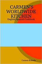 Carmen's worldwide kitchen : English-Spanish = Cookbook libro de cocina : Ingles-español : collection of my family's favorite worldwide tasty recipes