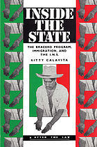 Inside the state : the bracero program, immigration, and the I.N.S.